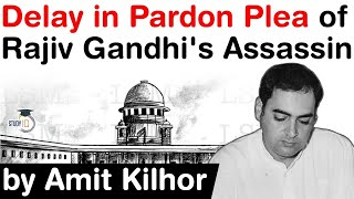 Rajiv Gandhi Assassination Case - Why Pardon Pleas are like a never ending process in India? #UPSC