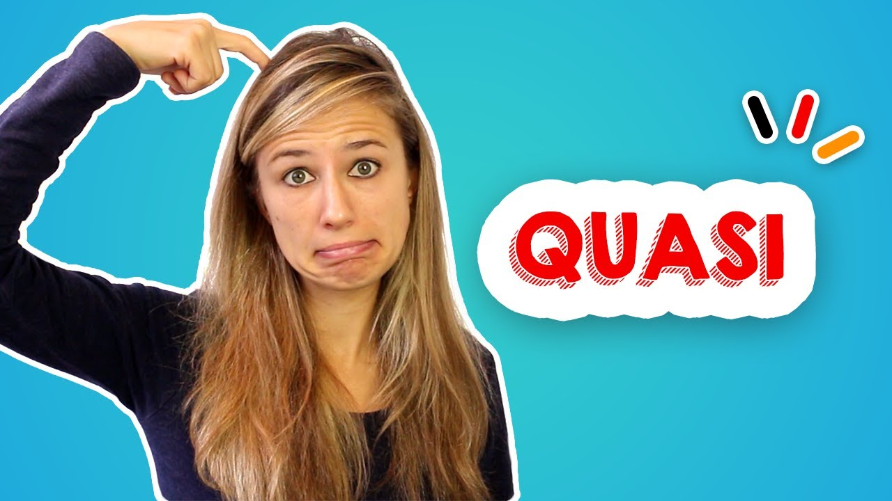 "WHAT DOES ""QUASI"" MEAN IN GERMAN?"