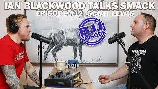 Ian Blackwood Talks Smack Podcast #12 - Scott Lewis