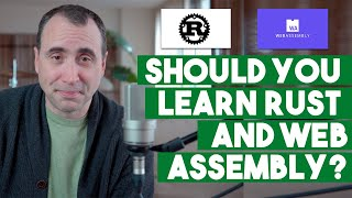 Should you Learn Rust and Web Assembly? (Wasm)