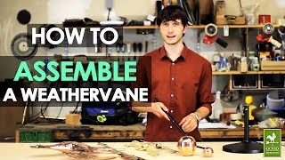 Assembling a Weathervane
