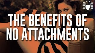 The Benefits of No Attachments