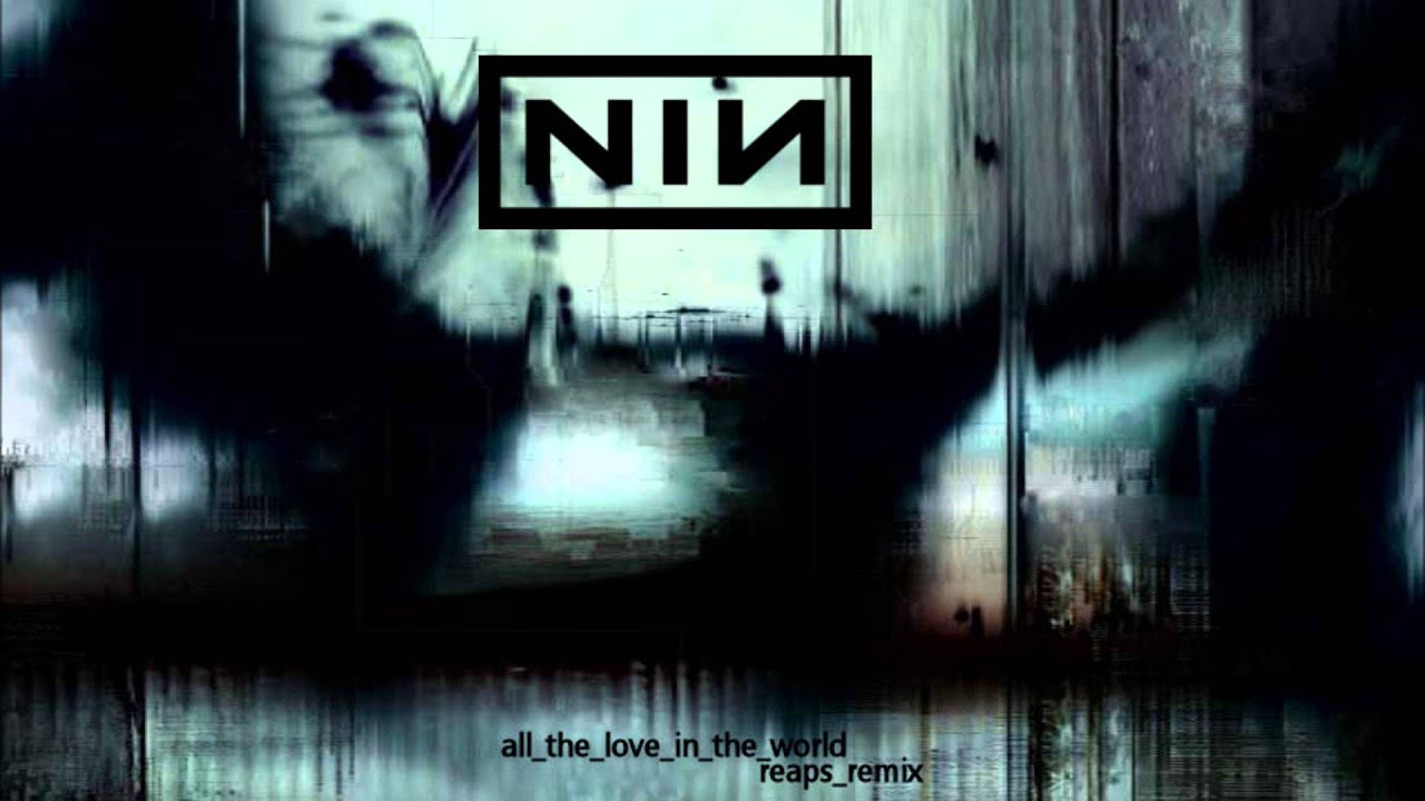 Love Junkie Wallpaper Remix : Nine Inch Nails - All The Love In The World - Reaps Remix ...