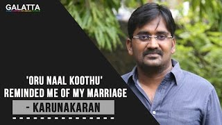 'Oru Naal Koothu' Reminded Me Of My Marriage - Karunakaran