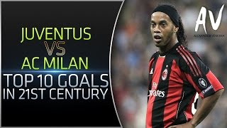 Juventus vs AC Milan • Top 10 Goals In 21st Century