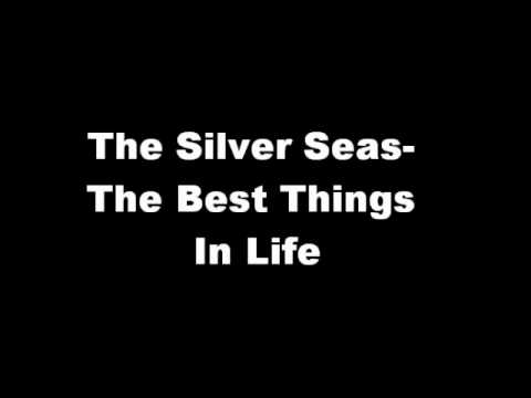 The Silver Seas- The Best Things In Life