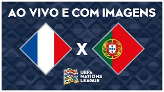FRANÇA X PORTUGAL (AO VIVO COM IMAGENS) - NATIONS LEAGUE
