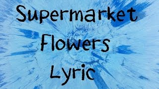supermarket flowers ed sheeran lyric