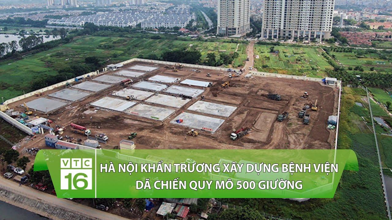 Hà Nội khẩn trương xây dựng bệnh viện dã chiến quy mô 500 giường | VTC16