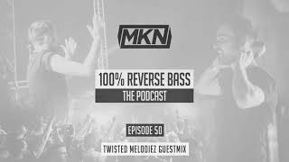MKN | 100% Reverse Bass Podcast | Episode 50 (Twisted Melodiez Guestmix)