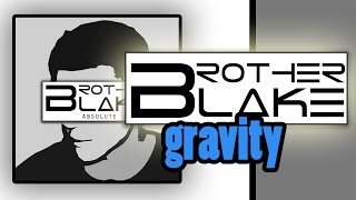 Repeat youtube video Brother Blake - Gravity