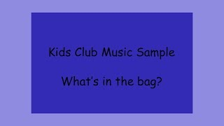 Kids Club Music Sample - What's in the bag?