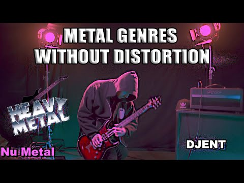 Metal GENRES Without Distortion