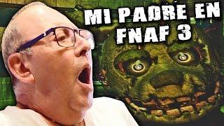 MI PADRE JUGANDO AL FIVE NIGHTS AT FREDDY'S 3!!! | Y es mejor que muchos youtubers pro :O