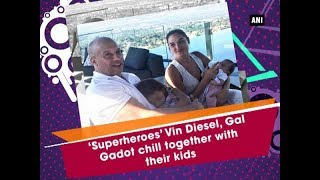 'Superheroes' Vin Diesel, Gal Gadot chill together with their kids - Hollywood News