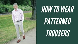 How to Wear Patterned Trousers - Lookbook