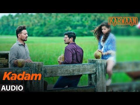 Kadam Full Audio Song |Karwaan | Irrfan Khan, Dulquer Salmaan, Mithila Palkar | Prateek Kuhad