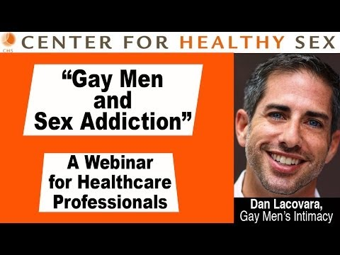 Gay Men and Sex Addiction -- Dan Lacovara lecture at Center for Healthy Sex