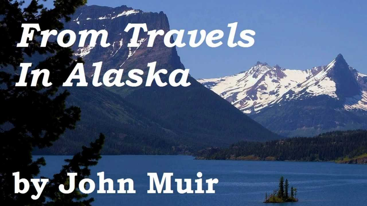 From Travels In Alaska by John Muir - FULL AudioBook - Naturalism & Outdoor Adventure