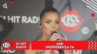 AMI - Indiferenta ta (Live Kiss FM)