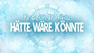 ♫ Frozen In Time  - hätte, wäre, könnte (Original Song) 「Horrorkissen」