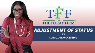The Foray Firm Video - Adjustment of Status vs Consular Processing | The Foray Firm