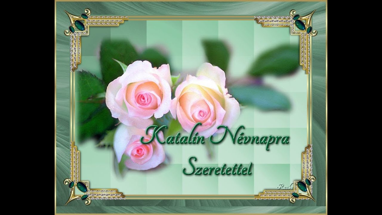 katalin névnapi képek ✿✿✿KATALIN NÉVNAPRA SZERETETTEL✿✿✿   YouTube katalin névnapi képek