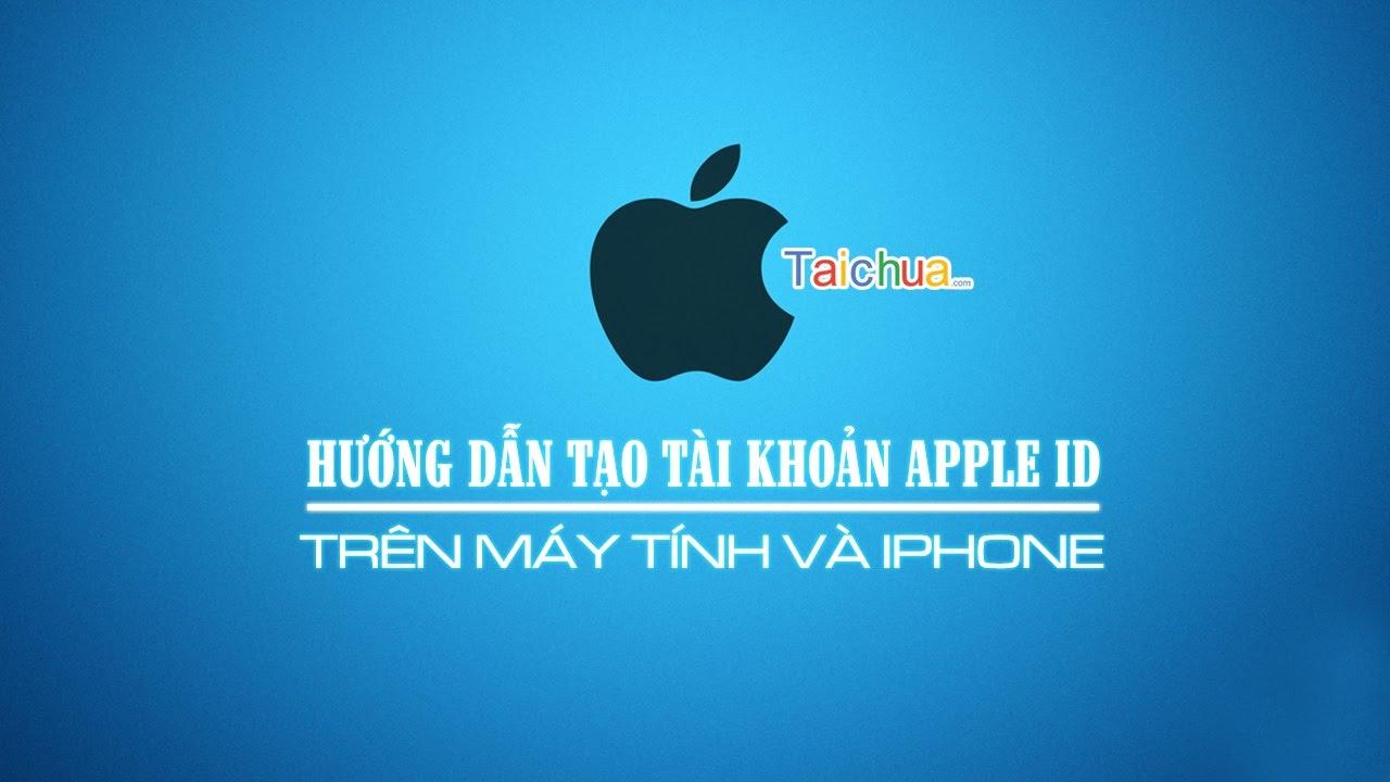 Hướng dẫn cách đăng ký tài khoản Apple ID trên máy tính |taichua.com