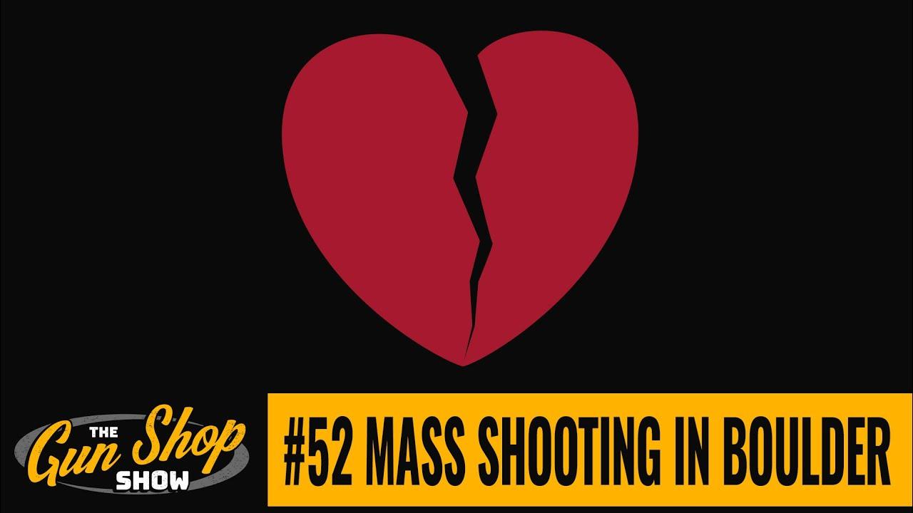 The Gun Shop Show #52 Mass Shooting in Boulder