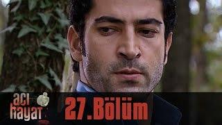 Acı Hayat 27.Bölüm Tek Part İzle (HD)