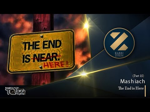 Mashiach Part 15: The End Is Here