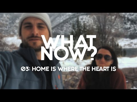What Now? | EP 3 - Home Is Where The Heart Is