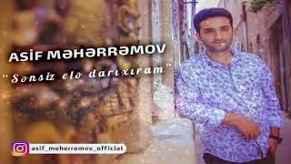 Asif Meherremov sensiz ele darixiram