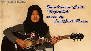 Republik-SANDIWARA CINTA cover by Justcall Rosse MP3