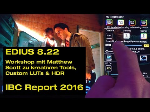 EDIUS 8.22 kreativ: Color Grading (LOG/LUT/HDR) Workshop mit Matthew Scott (ibc Report 2016 in 4K)