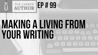 The Career Author Podcast: Episode 99 - Making a Living from Your Writing