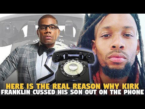 Here Is The Real Reason Why Kirk Franklin Cussed His Son Out On The Phone
