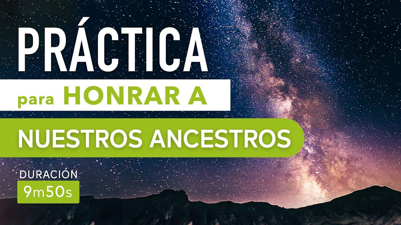 Práctica para honrar a nuestros ancestros