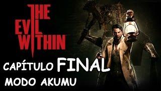 THE EVIL WITHIN / AKUMU / NO UPGRADES / CAPÍTULO 15 FINAL / En poder del mal / NO DEATHS