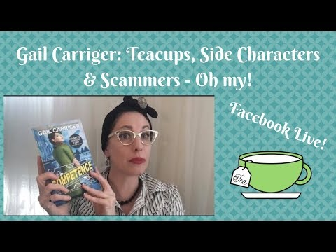 Gail Carriger: Teacups, Side Characters & Scammers - Oh my!