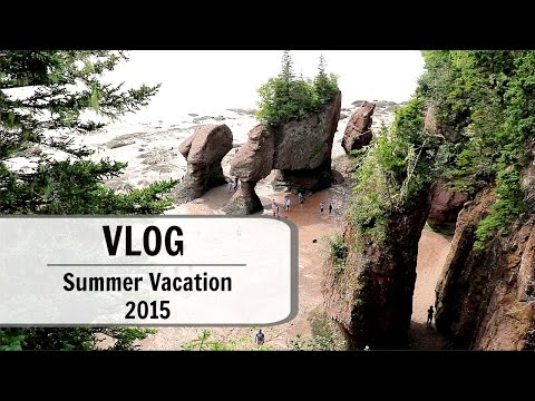 Vlog | New Brunswick Summer Vacation 2015