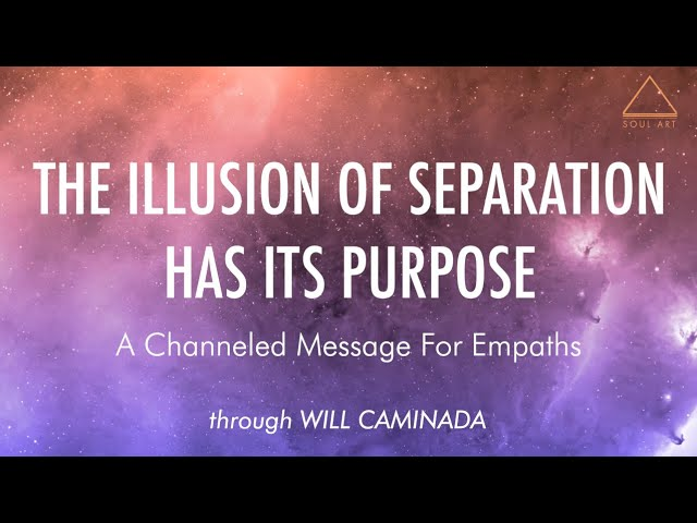 THE ILLUSION OF SEPARATION - A Channeled Message For Empaths