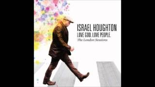 Israel Houghton YOU HOLD MY WORLD Love God  Love People