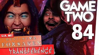 Destiny 2: Forsaken, Transference, Immortal Unchained | Game Two #84