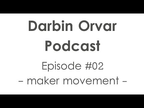 Maker Movement - Podcast 02