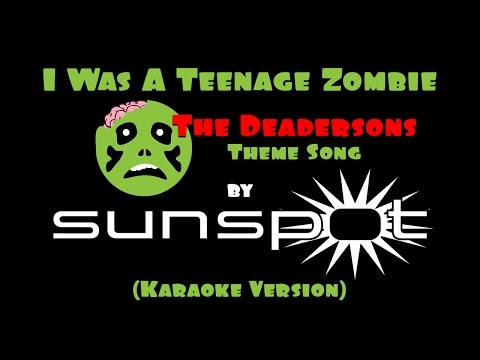 I Was A Teenage Zombie (The Deadersons Theme Song) by Sunspo