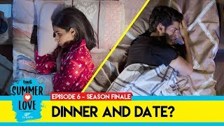 Teeli | Summer Love | Episode 6 | Dinner and Date? | Web series | Season Finale