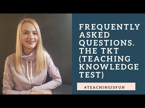 Frequently Asked Questions. The TKT (Teaching Knowledge Test)