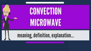 What is CONVECTION MICROWAVE? What does CONVECTION MICROWAVE mean?