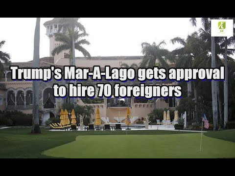 Trump's Mar-A-Lago gets approval to hire 70 foreigners